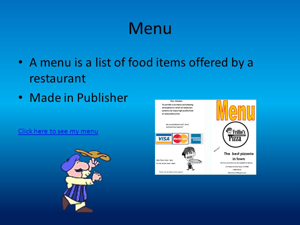 Menu A menu is a list of food items offered by a restaurant
