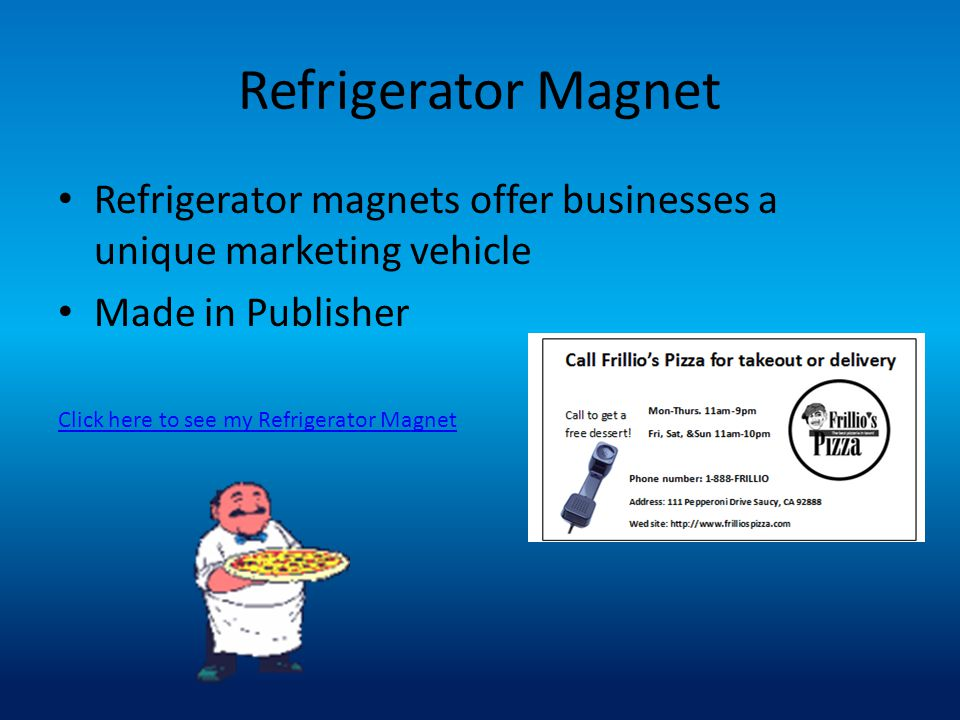 Refrigerator Magnet Refrigerator magnets offer businesses a unique marketing vehicle. Made in Publisher.