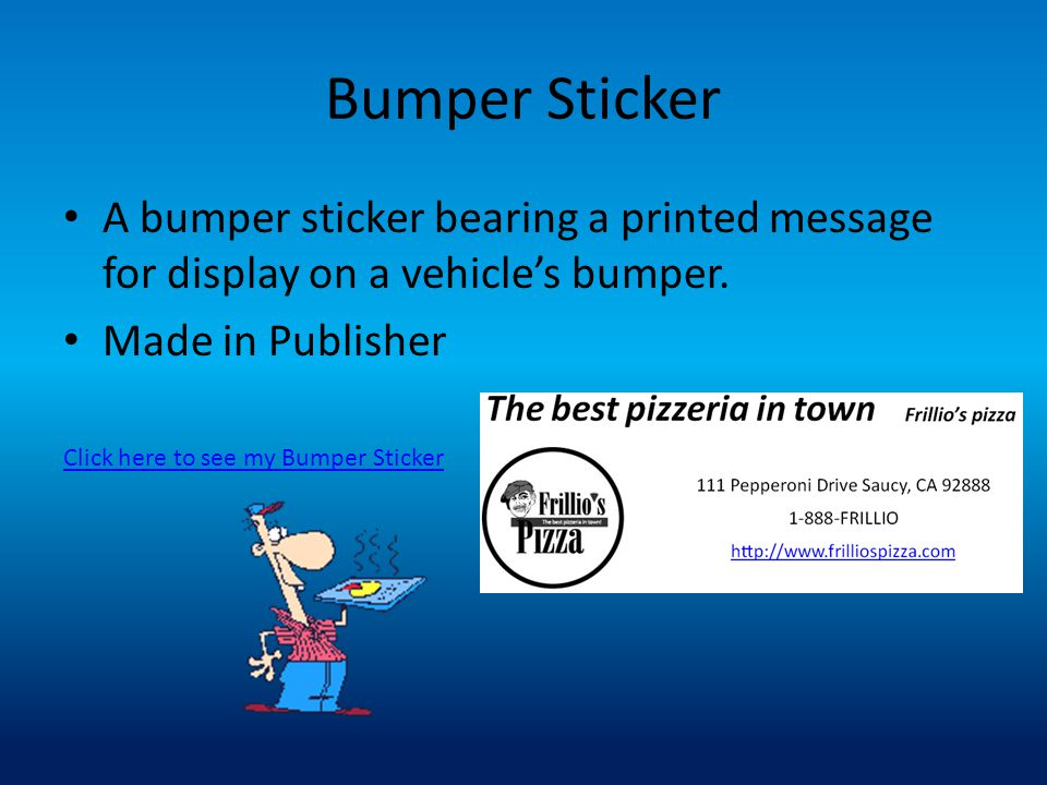 Bumper Sticker A bumper sticker bearing a printed message for display on a vehicle's bumper. Made in Publisher.