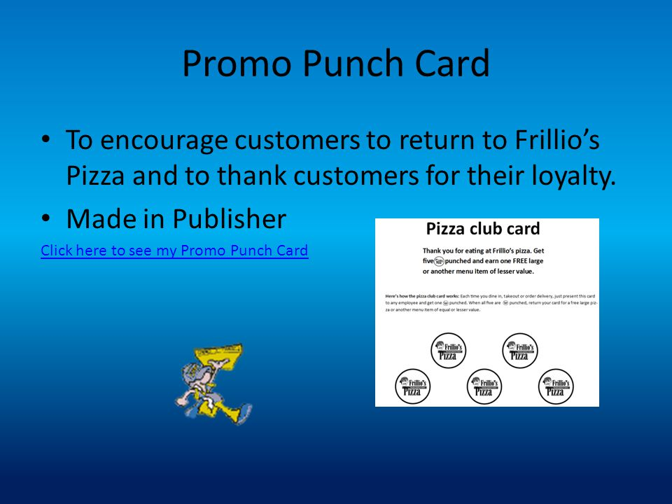 Promo Punch Card To encourage customers to return to Frillio's Pizza and to thank customers for their loyalty.