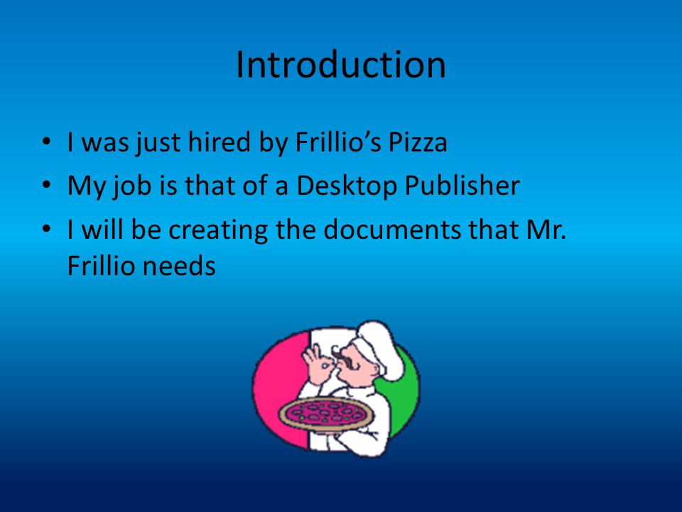 Introduction I was just hired by Frillio's Pizza