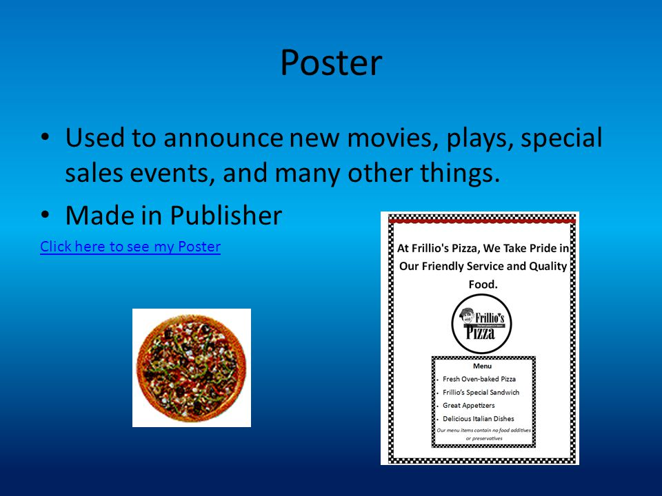 Poster Used to announce new movies, plays, special sales events, and many other things. Made in Publisher.