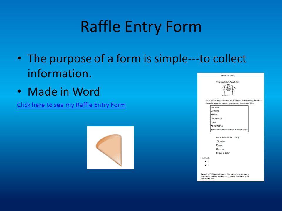 Raffle Entry Form The purpose of a form is simple---to collect information.