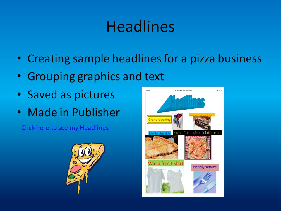 Headlines Creating sample headlines for a pizza business