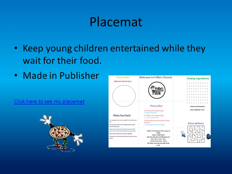 Placemat Keep young children entertained while they wait for their food.