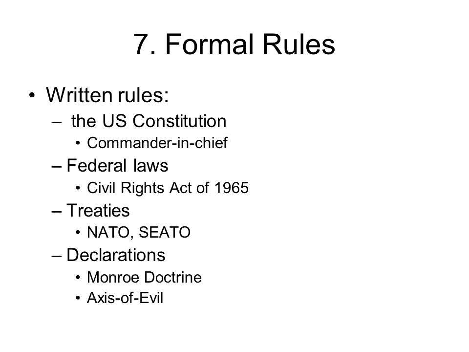 7. Formal Rules Written rules: the US Constitution Federal laws