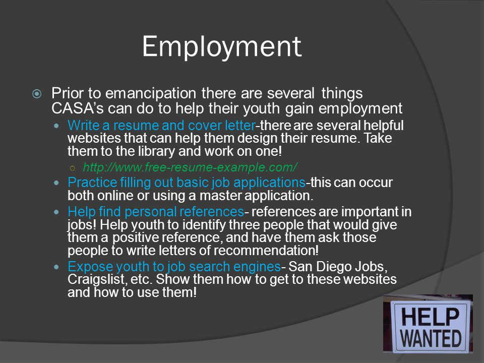 Employment Prior to emancipation there are several things CASA's can do to help their youth gain employment.