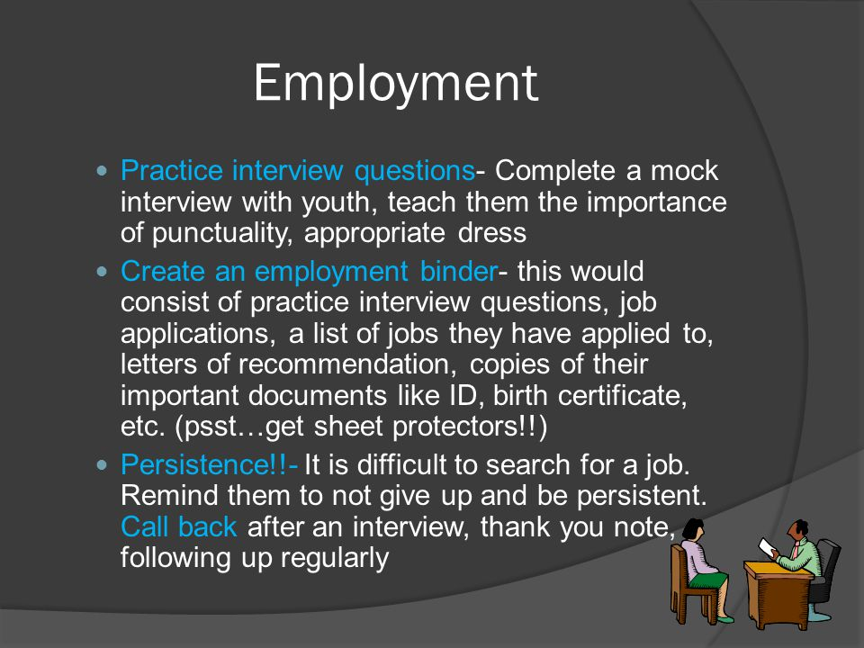 Employment Practice interview questions- Complete a mock interview with youth, teach them the importance of punctuality, appropriate dress.