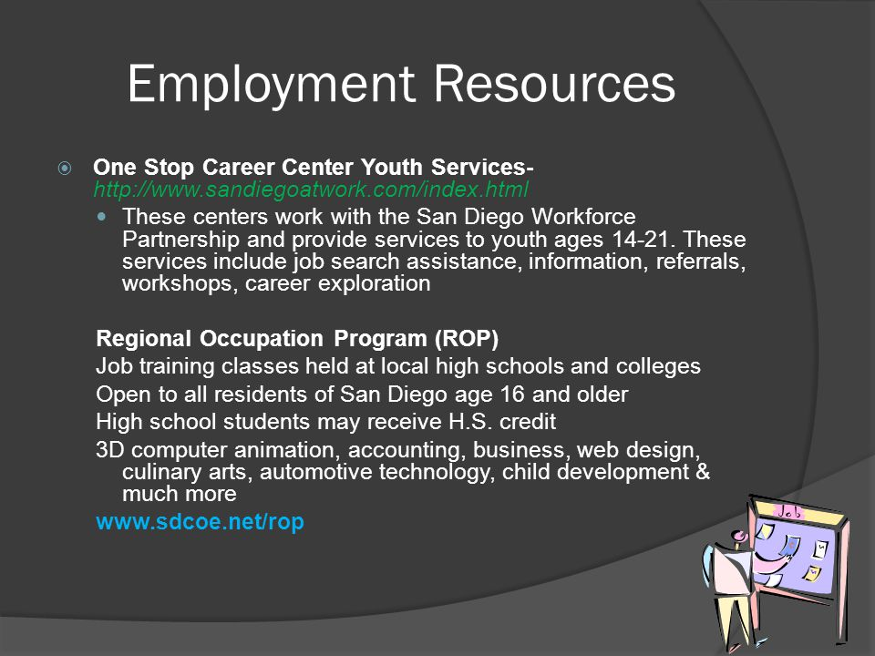 Employment Resources One Stop Career Center Youth Services- http://www.sandiegoatwork.com/index.html.