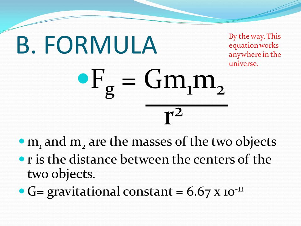 B. FORMULA Fg = Gm1m2 r2 m1 and m2 are the masses of the two objects