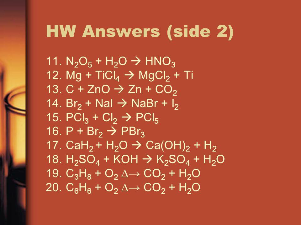 HW Answers (side 2) N2O5 + H2O  HNO3 Mg + TiCl4  MgCl2 + Ti