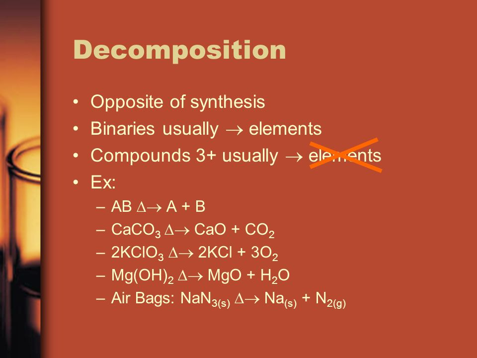 Decomposition Opposite of synthesis Binaries usually  elements