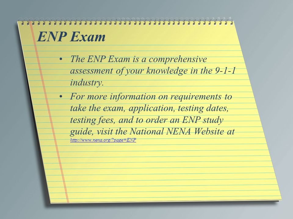 ENP Exam The ENP Exam is a comprehensive assessment of your knowledge in the 9-1-1 industry.