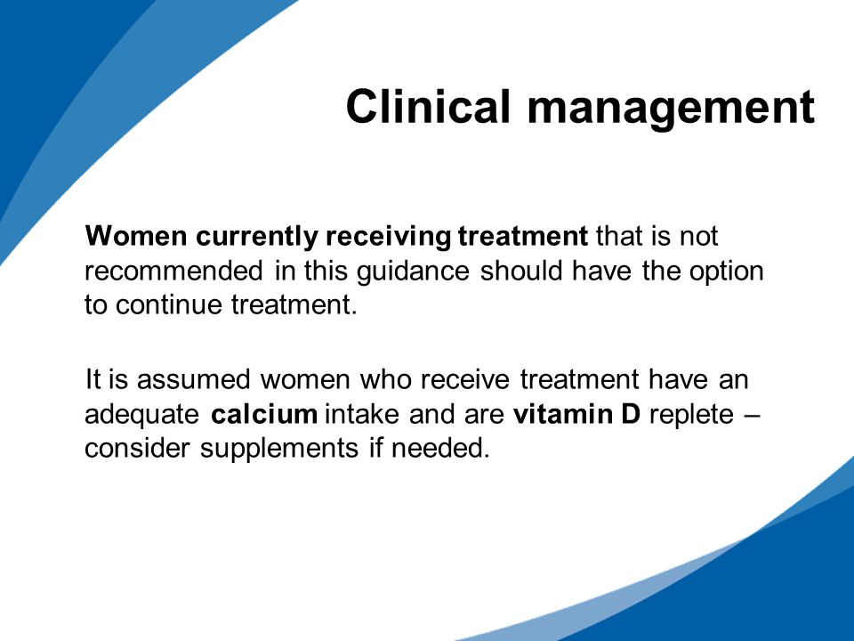 Clinical management Women currently receiving treatment that is not recommended in this guidance should have the option to continue treatment.