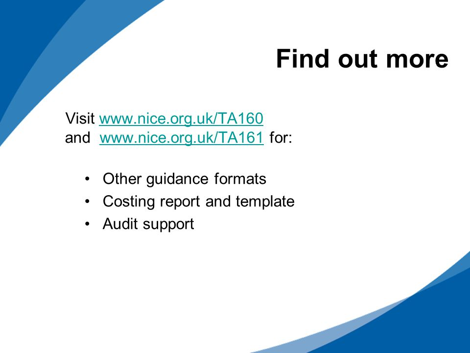 Find out more Visit www.nice.org.uk/TA160 and www.nice.org.uk/TA161 for: Other guidance formats.