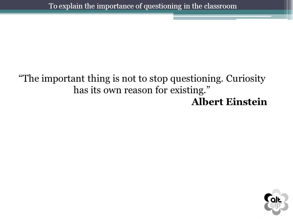 To explain the importance of questioning in the classroom