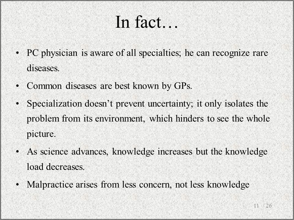 In fact… PC physician is aware of all specialties; he can recognize rare diseases. Common diseases are best known by GPs.