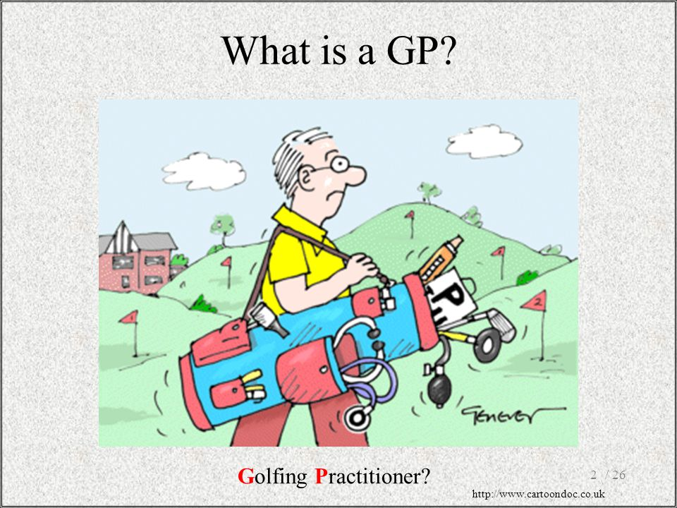 What is a GP Golfing Practitioner / 26 http://www.cartoondoc.co.uk