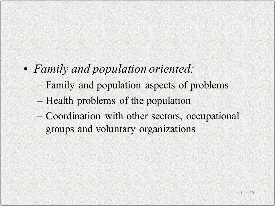 Family and population oriented: