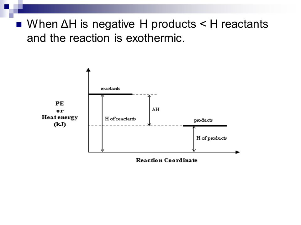 When ΔH is negative H products < H reactants and the reaction is exothermic.