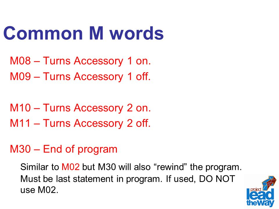 Common M words M08 – Turns Accessory 1 on. M09 – Turns Accessory 1 off. M10 – Turns Accessory 2 on.