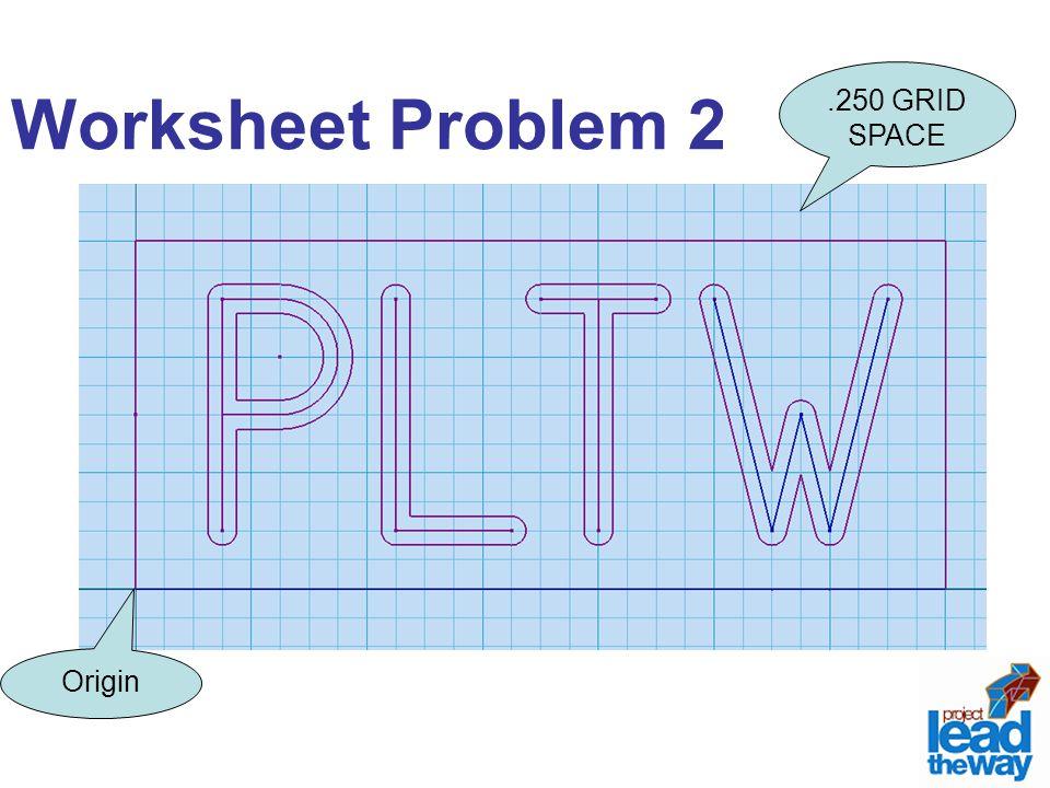 Worksheet Problem 2 .250 GRID SPACE Origin