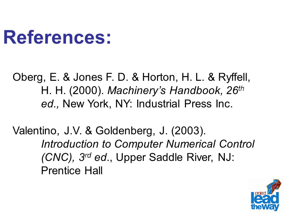 References: Oberg, E. & Jones F. D. & Horton, H. L. & Ryffell, H. H. (2000). Machinery's Handbook, 26th ed., New York, NY: Industrial Press Inc.