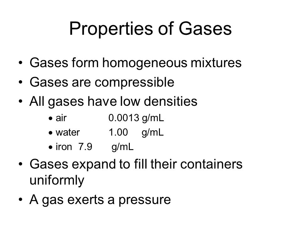 Properties of Gases Gases form homogeneous mixtures