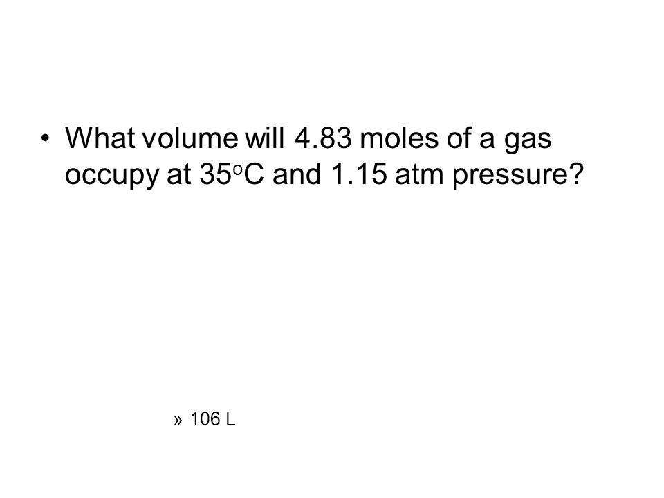 What volume will 4. 83 moles of a gas occupy at 35oC and 1