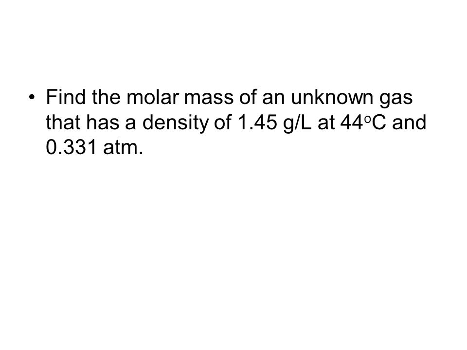 Find the molar mass of an unknown gas that has a density of 1