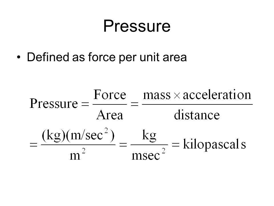 Pressure Defined as force per unit area