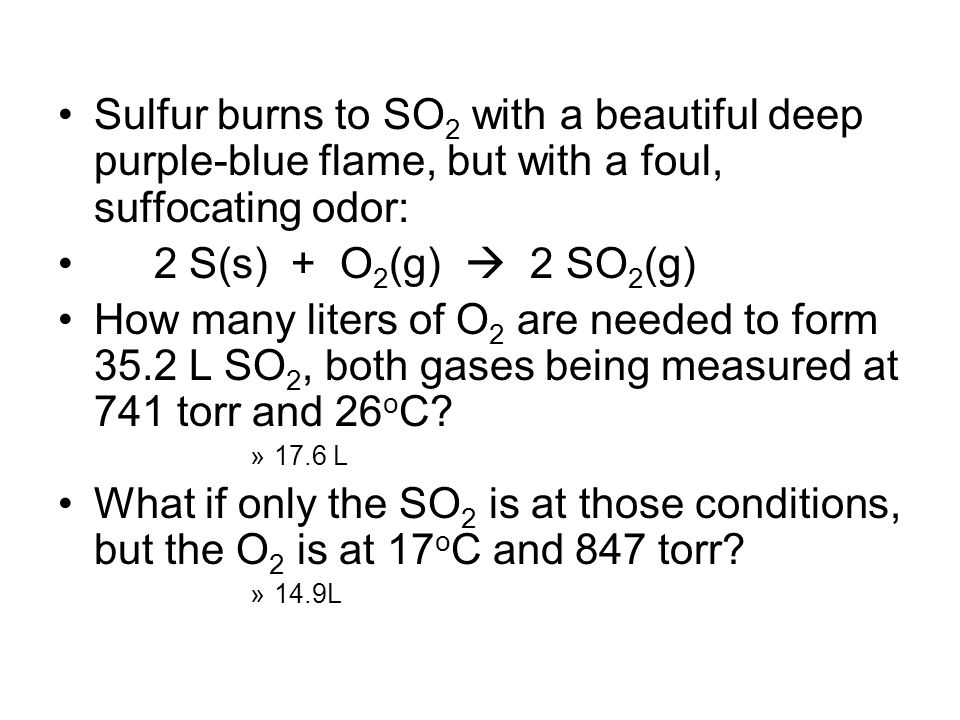 Sulfur burns to SO2 with a beautiful deep purple-blue flame, but with a foul, suffocating odor: