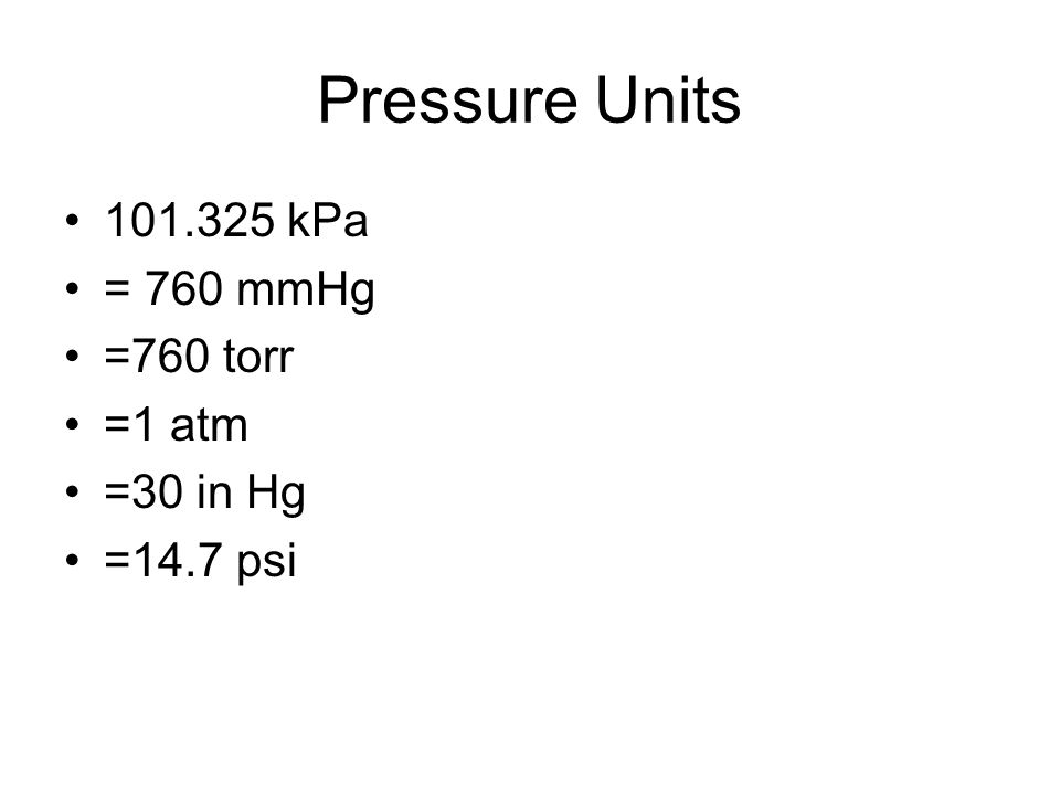 Pressure Units 101.325 kPa = 760 mmHg =760 torr =1 atm =30 in Hg
