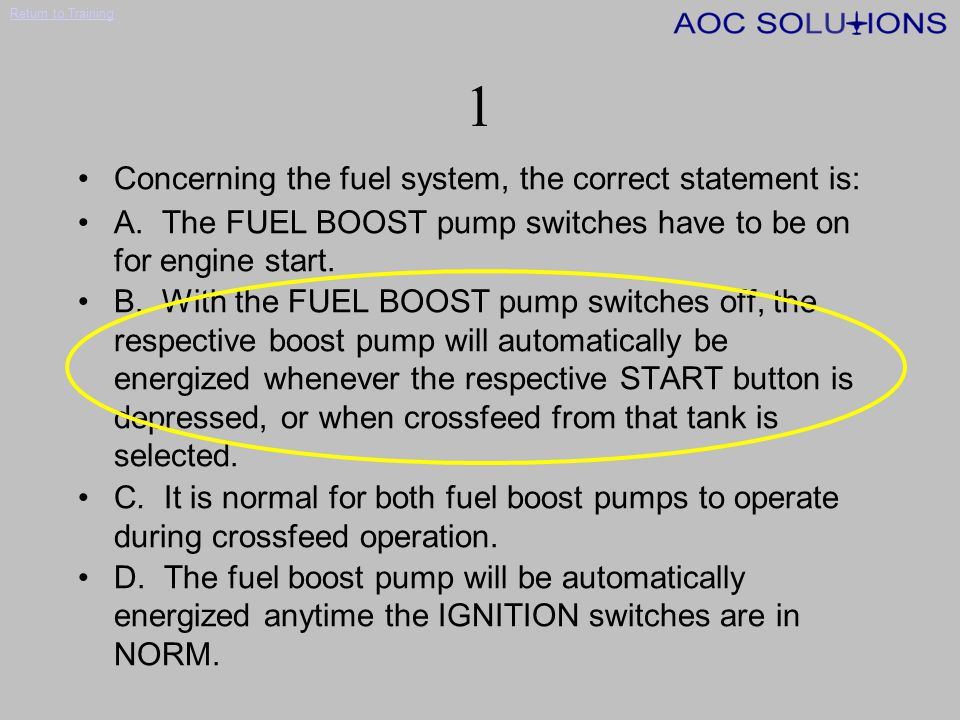 1 Concerning the fuel system, the correct statement is: