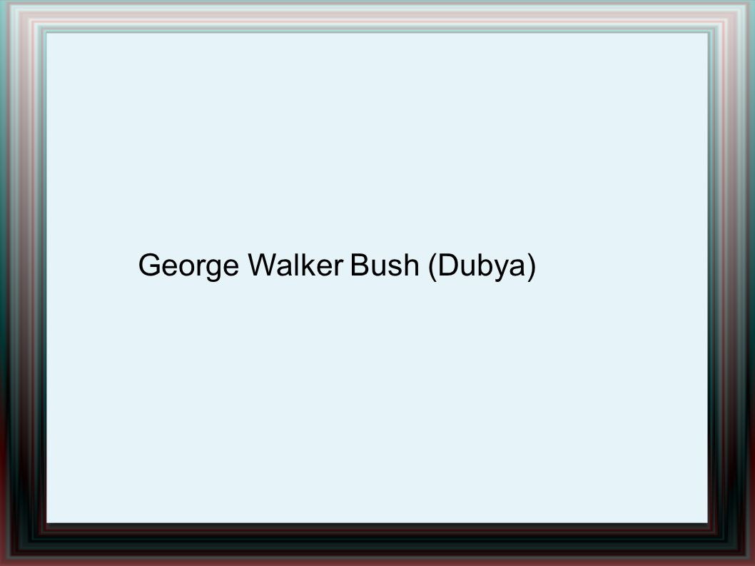 George Walker Bush (Dubya)