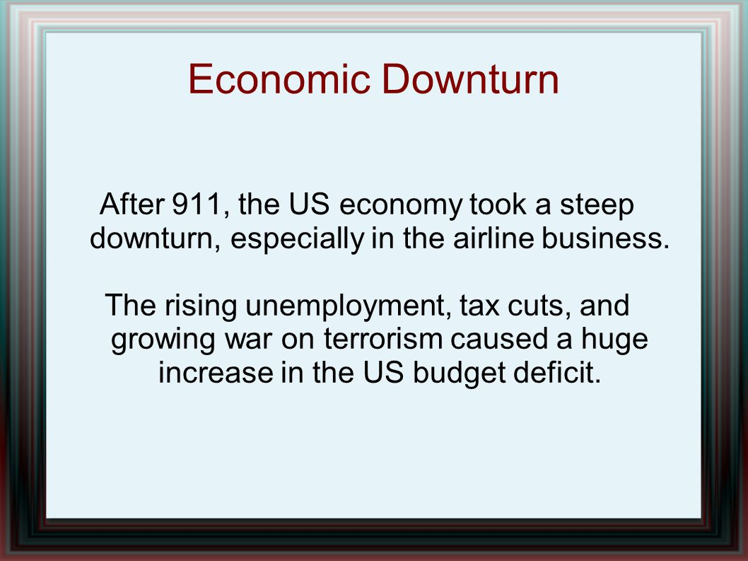 Economic Downturn After 911, the US economy took a steep downturn, especially in the airline business.