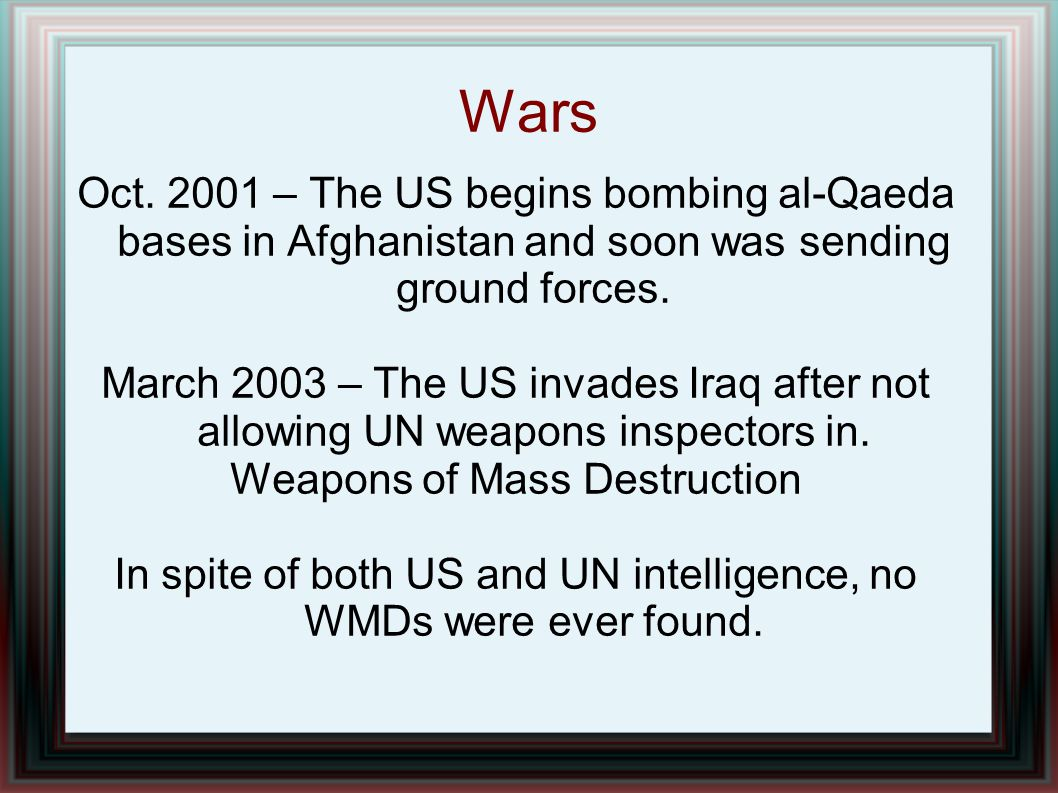 Wars Oct. 2001 – The US begins bombing al-Qaeda bases in Afghanistan and soon was sending ground forces.