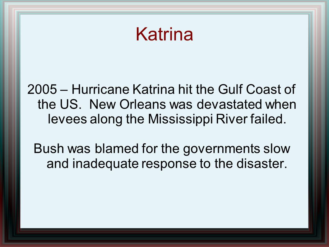 Katrina 2005 – Hurricane Katrina hit the Gulf Coast of the US. New Orleans was devastated when levees along the Mississippi River failed.