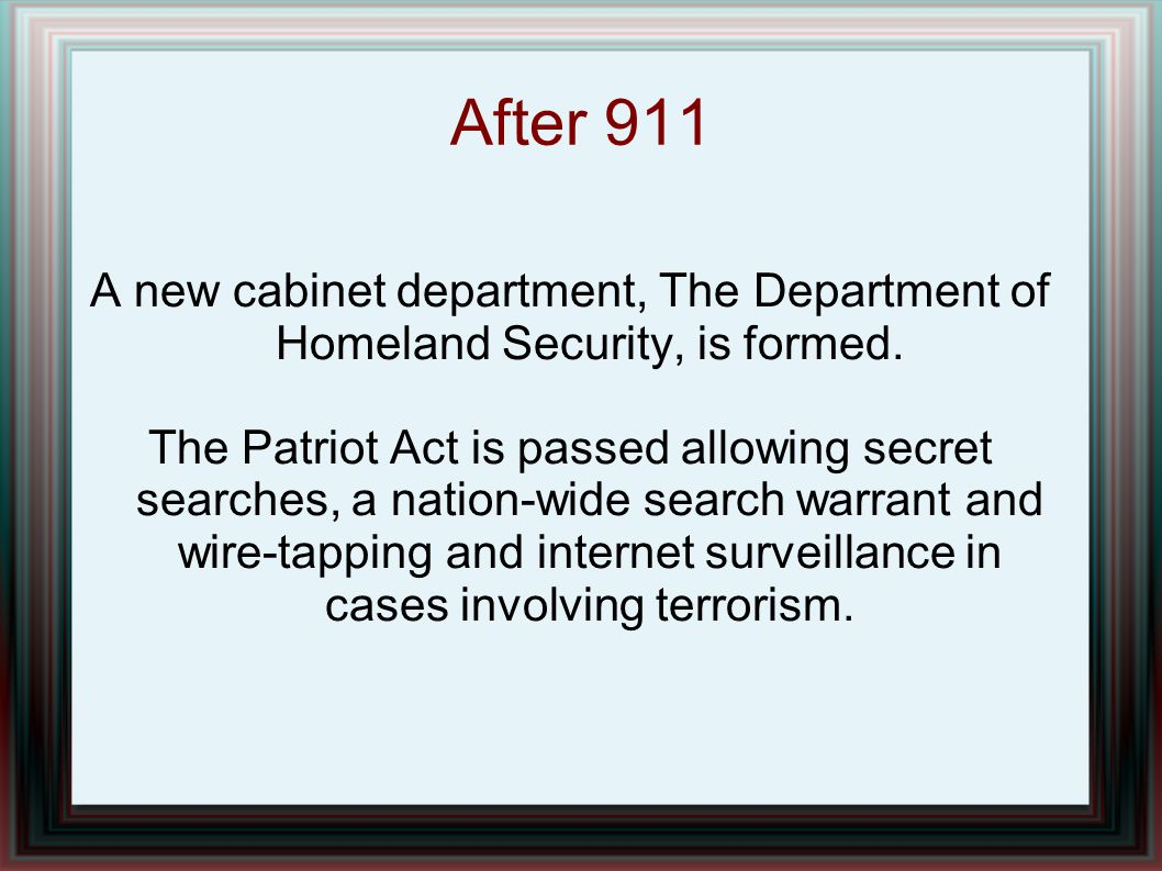 After 911 A new cabinet department, The Department of Homeland Security, is formed.