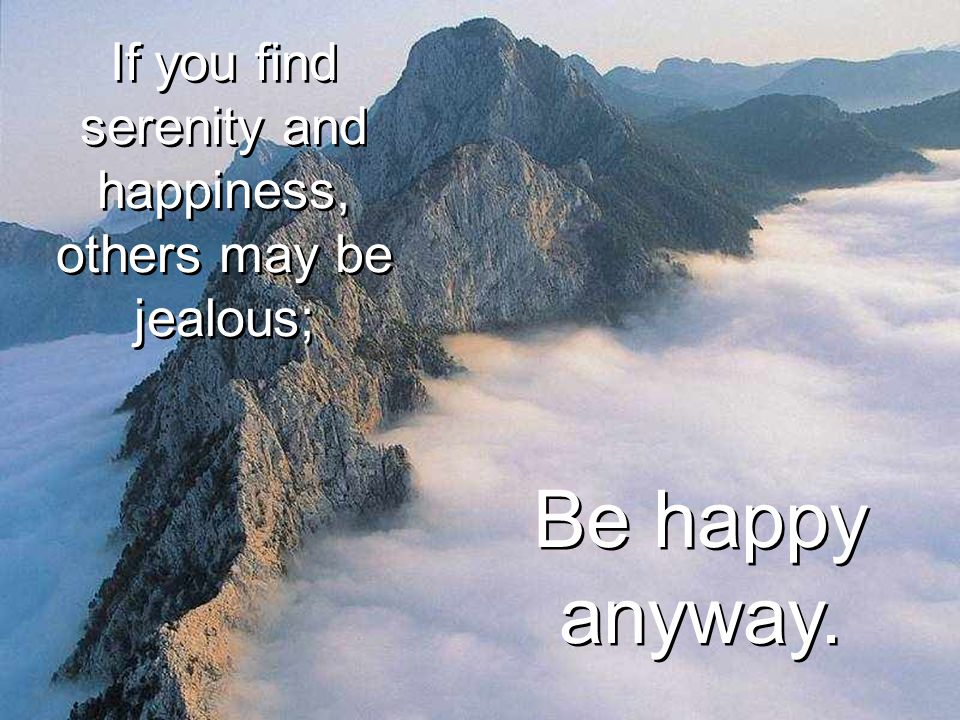 If you find serenity and happiness, others may be jealous;