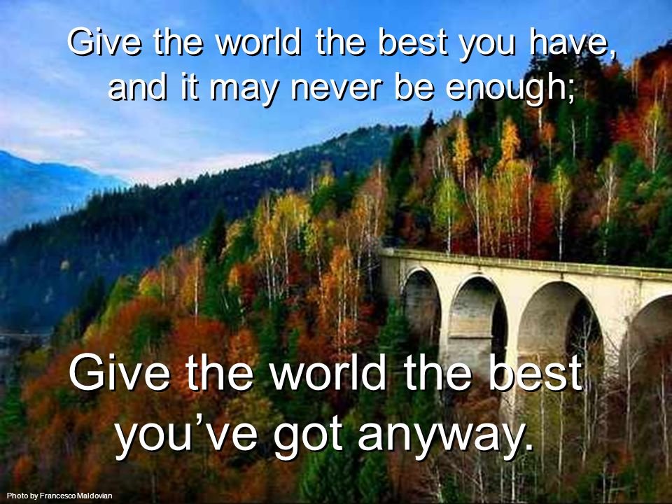 Give the world the best you have, and it may never be enough;