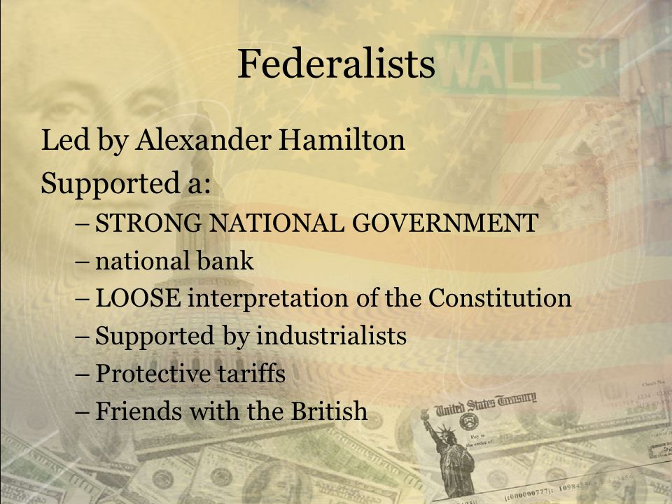 Federalists Led by Alexander Hamilton Supported a: