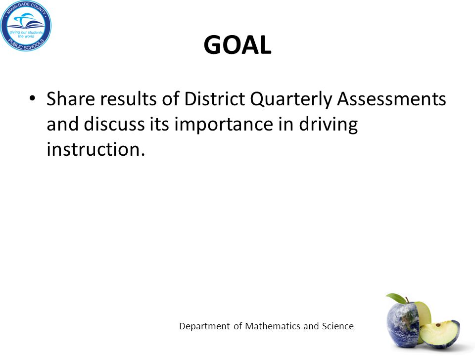 GOAL Share results of District Quarterly Assessments and discuss its importance in driving instruction.