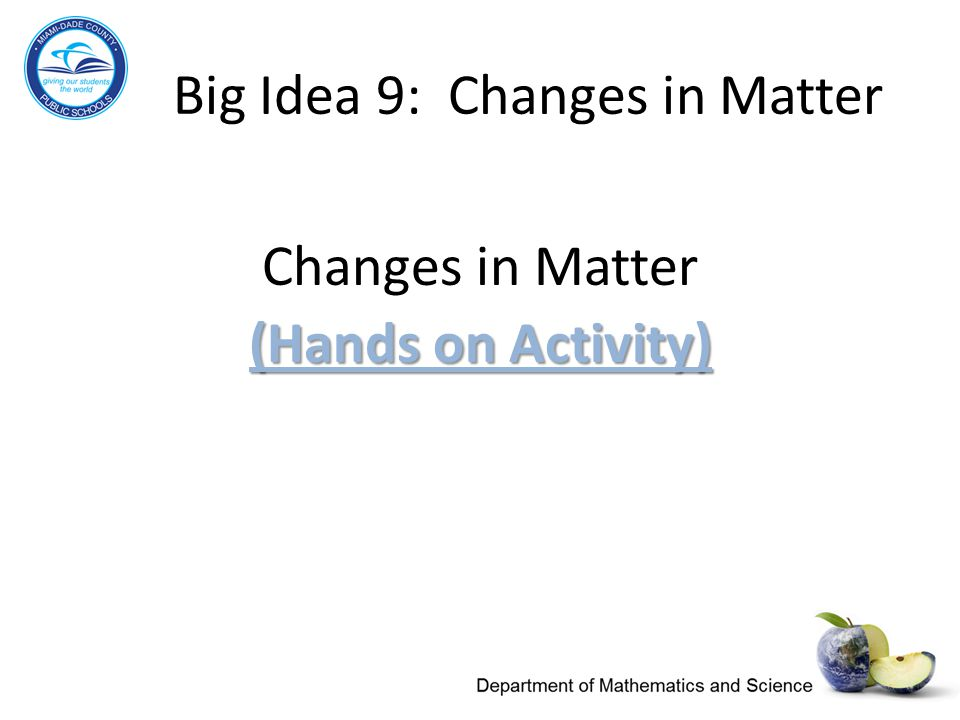 Big Idea 9: Changes in Matter