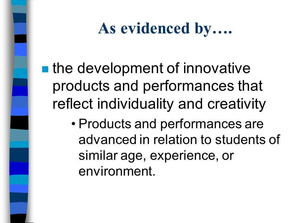 As evidenced by…. the development of innovative products and performances that reflect individuality and creativity.