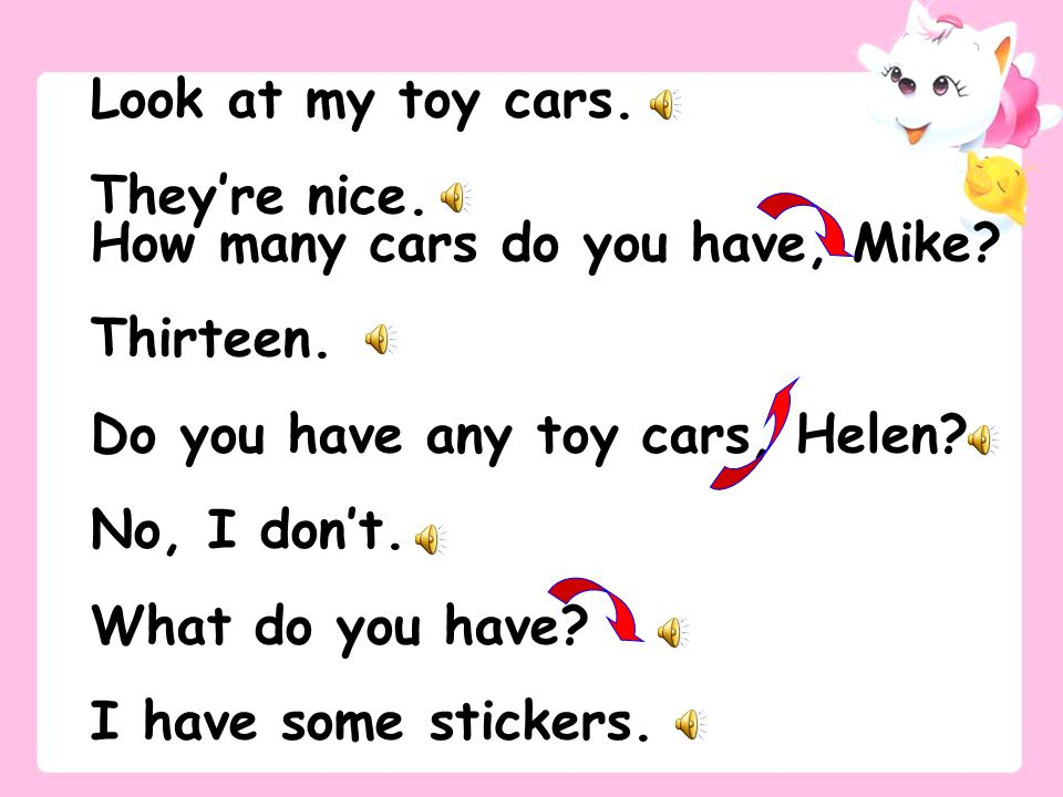 Look at my toy cars. They're nice. How many cars do you have, Mike Thirteen. Do you have any toy cars, Helen
