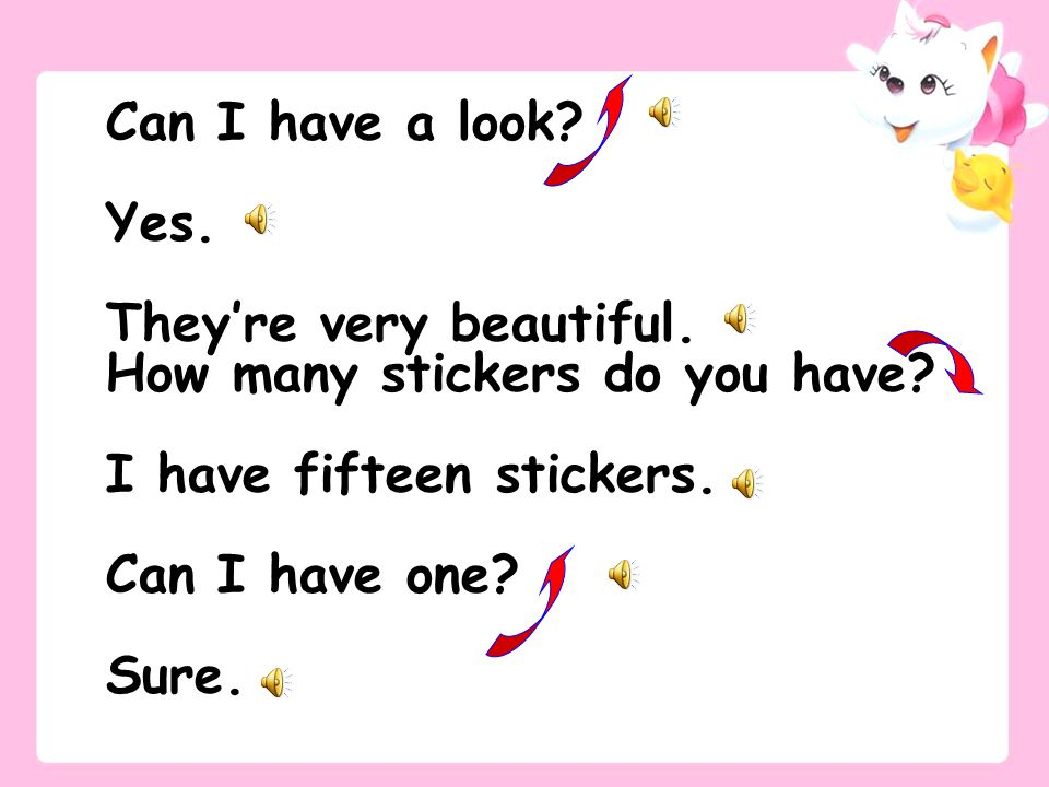 Can I have a look Yes. They're very beautiful. How many stickers do you have I have fifteen stickers.