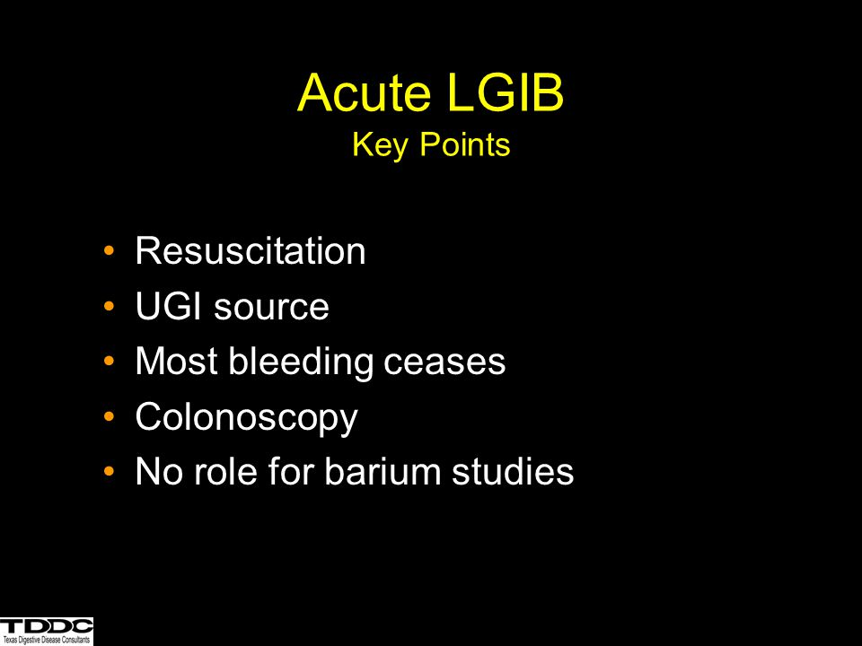 Acute LGIB Key Points Resuscitation UGI source Most bleeding ceases