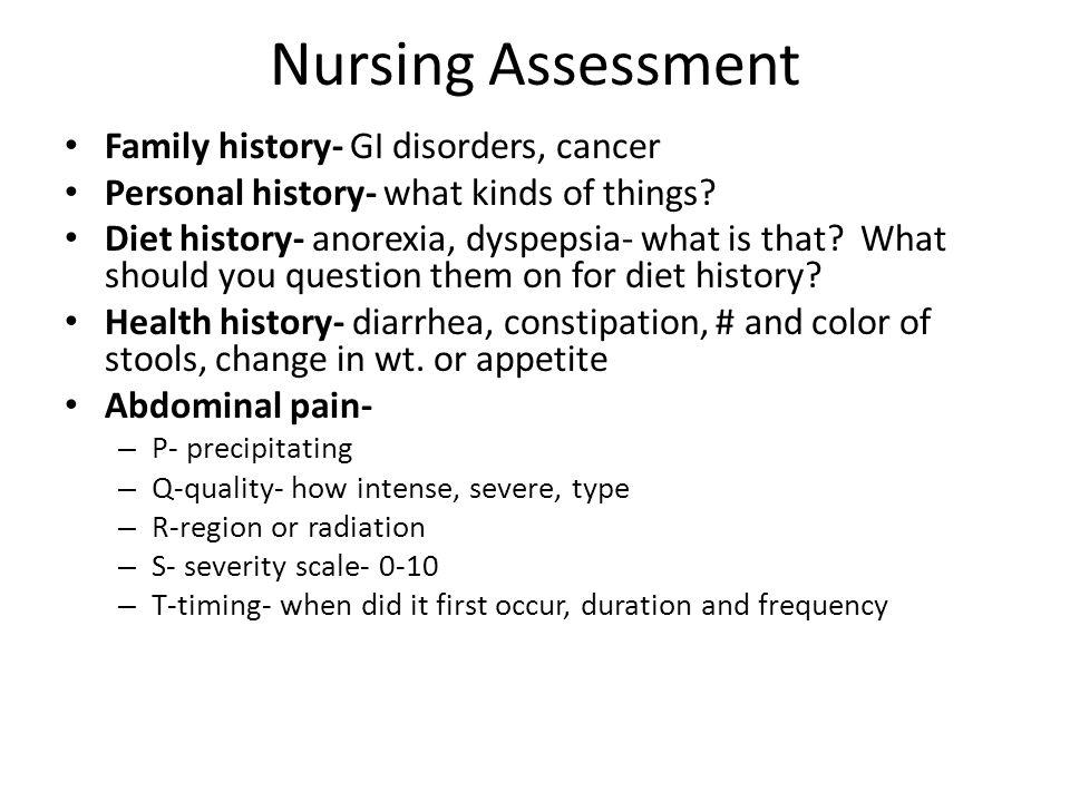 Nursing Assessment Family history- GI disorders, cancer