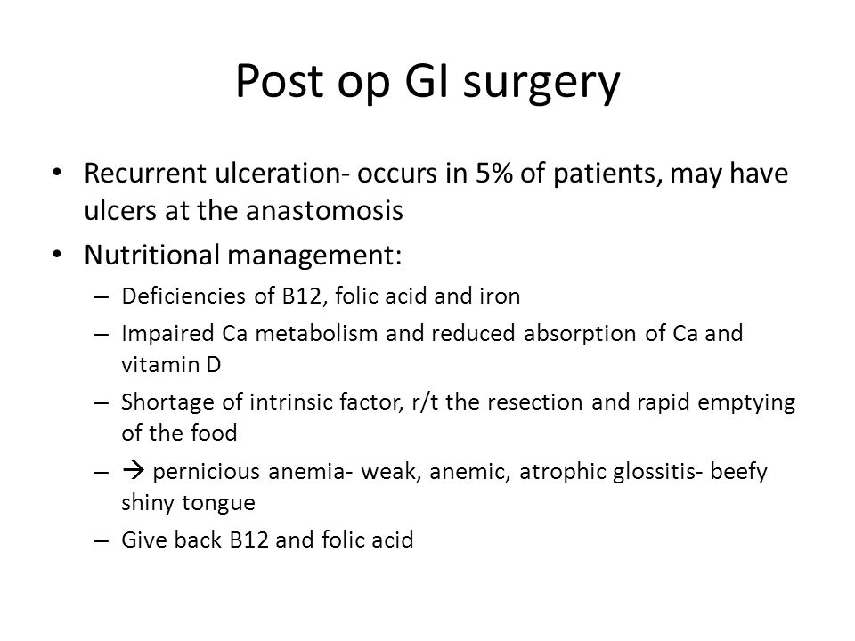 Post op GI surgery Recurrent ulceration- occurs in 5% of patients, may have ulcers at the anastomosis.